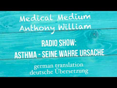 "Anthony William: ""ASTHMA – SEINE WAHRE URSACHE"" Medical Medium Radio Show   deutsche Übersetzung"