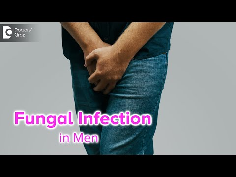Fungal infection in Men. Causes & Treatment | Yeast Infection in Men- Dr. Nischal K|Doctors' Circle